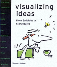 Visualizing Ideas : From Scribbles to Storyboards, Paperback Book