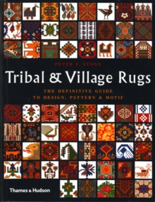 Tribal and Village Rugs : The Definitive Guide to Design, Pattern and Motif, Paperback Book