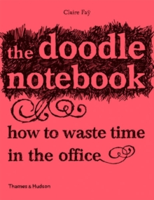 The Doodle Notebook : How to Waste Time in the Office, Pamphlet Book