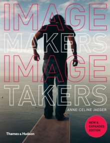 Image Makers, Image Takers : The Essential Guide to Photography by Those in the Know, Paperback Book