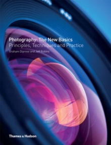 Photography: The New Basics : Principles, Techniques & Practice, Paperback Book