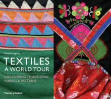 Textiles: A World Tour : Discovering Traditional Fabrics and Patterns, Paperback Book