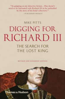 Digging for Richard III : How Archaeology Found the King, Paperback Book