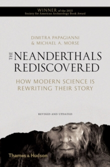 The Neanderthals Rediscovered : How Modern Science is Rewriting Their Story, Paperback Book