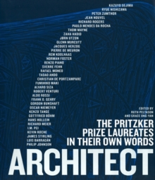 Architect : The Pritzker Prize Laureates in Their Own Words, Hardback Book