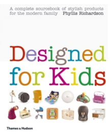 Designed for Kids : A Complete Sourcebook of Stylish Products for the Modern Family, Hardback Book