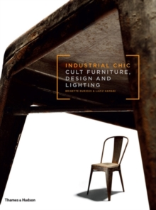Industrial Chic : Cult Furniture, Design and Lighting, Hardback Book