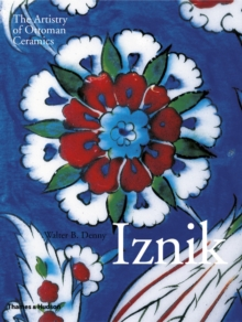 Iznik : The Artistry of Ottoman Ceramics, Hardback Book