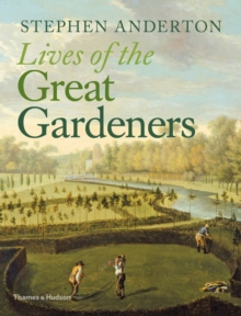 The Lives of the Great Gardeners, Hardback Book