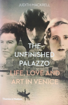 The Unfinished Palazzo : Life, Love and Art in Venice, Hardback Book