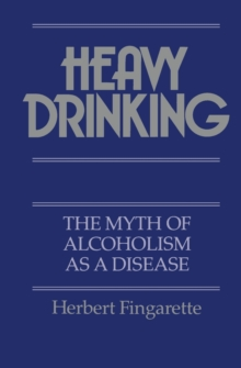 Heavy Drinking : The Myth of Alcoholism as a Disease, Paperback Book