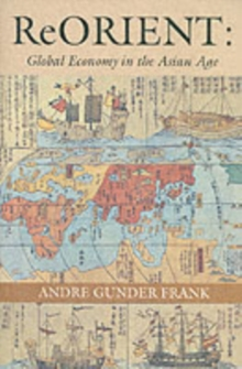 ReORIENT : Global Economy in the Asian Age, Paperback Book