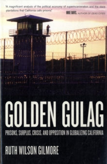 Golden Gulag : Prisons, Surplus, Crisis, and Opposition in Globalizing California, Paperback Book