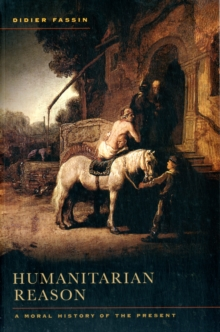 Humanitarian Reason : A Moral History of the Present, Paperback Book