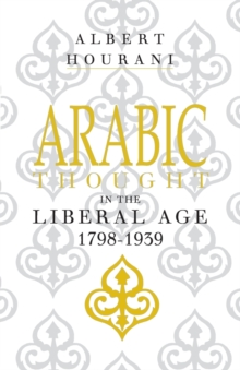 Arabic Thought in the Liberal Age 1798-1939, Paperback Book