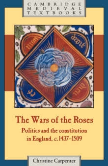 The Wars of the Roses : Politics and the Constitution in England, c.1437-1509, Paperback Book