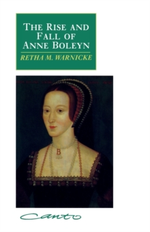 The Rise and Fall of Anne Boleyn : Family Politics at the Court of Henry VIII, Paperback Book
