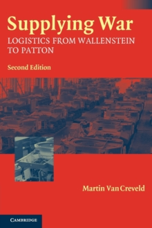 Supplying War : Logistics from Wallenstein to Patton, Paperback Book