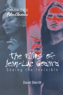 The Films of Jean-Luc Godard : Seeing the Invisible, Paperback Book
