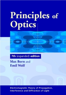 Principles of Optics : Electromagnetic Theory of Propagation, Interference and Diffraction of Light, Hardback Book