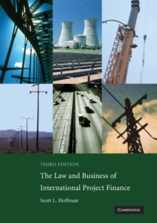 The Law and Business of International Project Finance : A Resource for Governments, Sponsors, Lawyers, and Project Participants, Paperback Book