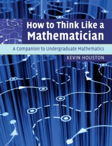 How to Think Like a Mathematician : A Companion to Undergraduate Mathematics, Paperback Book