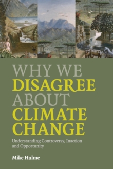 Why We Disagree about Climate Change : Understanding Controversy, Inaction and Opportunity, Paperback Book