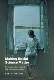 Making Social Science Matter : Why Social Inquiry Fails and How it Can Succeed Again, Paperback Book