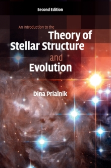 An Introduction to the Theory of Stellar Structure and Evolution, Hardback Book