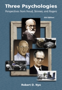 Three Psychologies : Perspectives from Freud, Skinner, and Rogers, Paperback Book