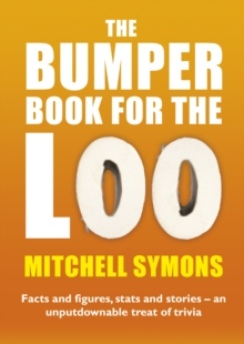 The Bumper Book For The Loo : Facts and figures, stats and stories - an unputdownable treat of trivia, Paperback Book