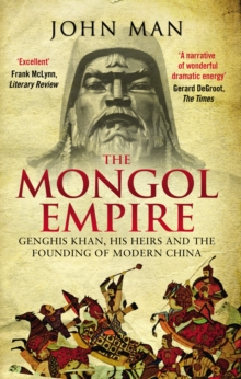 The Mongol Empire : Genghis Khan, His Heirs and the Founding of Modern China, Paperback Book