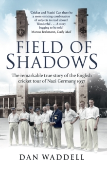 Field of Shadows : The English Cricket Tour of Nazi Germany 1937, Paperback Book