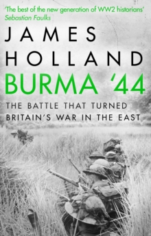 Burma '44 : The Battle That Turned Britain's War in the East, Paperback Book
