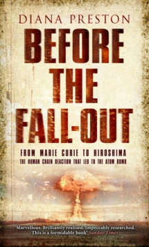 Before the Fall-out : From Marie Curie to Hiroshima, Paperback Book