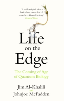Life on the Edge : The Coming of Age of Quantum Biology, Paperback Book