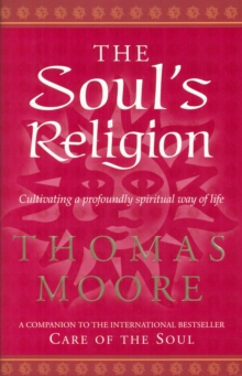 The Soul's Religion : Cultivating a Profoundly Spiritual Way of Life, Paperback Book