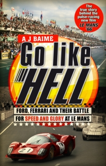 Go Like Hell : Ford, Ferrari and their Battle for Speed and Glory at Le Mans, Paperback Book