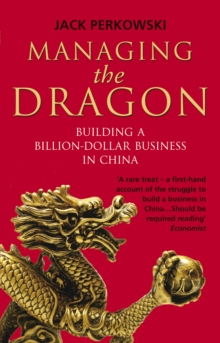 Managing the Dragon : Building a Billion-Dollar Business in China, Paperback Book