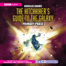 The Hitchhiker's Guide to the Galaxy : Primary Phase, CD-Audio Book