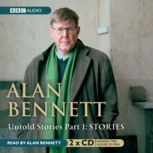 Alan Bennett Untold Stories : Part 1: Stories, CD-Audio Book