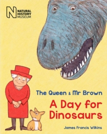 The Queen & Mr Brown : A Day for Dinosaurs, Paperback Book