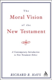 The Moral Vision of the New Testament : Contemporary Introduction to New Testament Ethics, Paperback Book