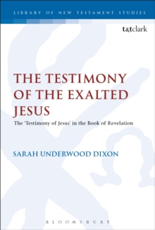 The Testimony of the Exalted Jesus : The 'Testimony of Jesus' in the Book of Revelation, PDF eBook