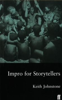 Impro for Storytellers : Theatresports and the Art of Making Things Happen, Paperback Book
