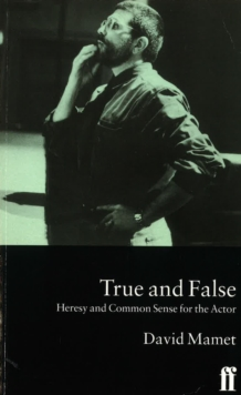 True and False : Heresy and Common Sense for the Actor, Paperback Book