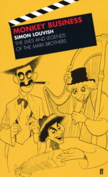 Monkey Business : The Lives and Legends of the Marx Brothers, Paperback Book