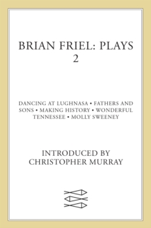 Brian Friel Plays 2 : Dancing at Lughnasa; Fathers and Sons; Making History; Wonderful Tennessee; Molly Sweeney, Paperback Book