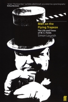 The Man on the Flying Trapeze : The Life and Times of W.C. Fields, Paperback Book