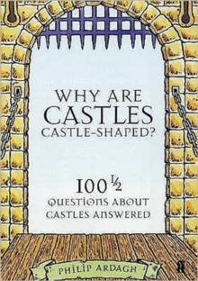 Why are Castles Castle-Shaped? : 100 1/2 Questions About Castles Answered, Paperback Book